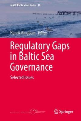 Regulatory Gaps in Baltic Sea Governance: Selected Issues - MARE Publication Series 18 (Hardback)