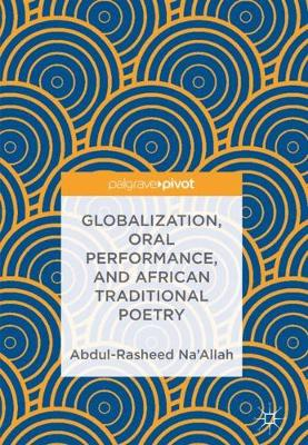 Globalization, Oral Performance, and African Traditional Poetry (Hardback)