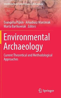 Environmental Archaeology: Current Theoretical and Methodological Approaches - Interdisciplinary Contributions to Archaeology (Hardback)