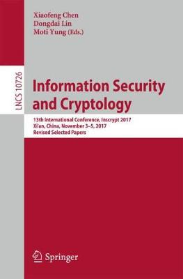 Information Security and Cryptology: 13th International Conference, Inscrypt 2017, Xi'an, China, November 3-5, 2017, Revised Selected Papers - Lecture Notes in Computer Science 10726 (Paperback)