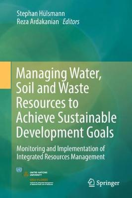 Managing Water, Soil and Waste Resources to Achieve Sustainable Development Goals: Monitoring and Implementation of Integrated Resources Management (Hardback)