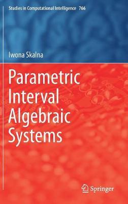 Parametric Interval Algebraic Systems - Studies in Computational Intelligence 766 (Hardback)