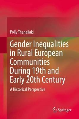 Gender Inequalities in Rural European Communities During 19th and Early 20th Century: A Historical Perspective (Hardback)