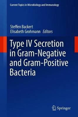 Type IV Secretion in Gram-Negative and Gram-Positive Bacteria - Current Topics in Microbiology and Immunology 413 (Hardback)