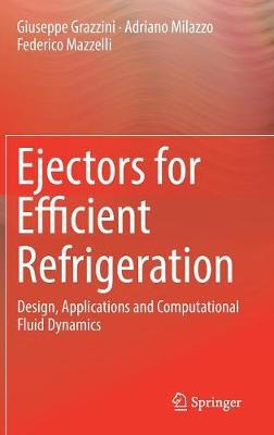 Ejectors for Efficient Refrigeration: Design, Applications and Computational Fluid Dynamics (Hardback)