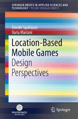 Location-Based Mobile Games: Design Perspectives - SpringerBriefs in Applied Sciences and Technology (Paperback)