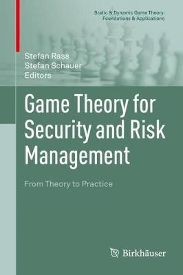 Game Theory for Security and Risk Management: From Theory to Practice - Static & Dynamic Game Theory: Foundations & Applications (Hardback)