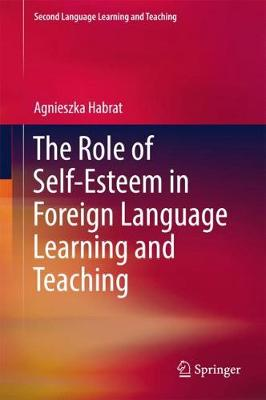 The Role of Self-Esteem in Foreign Language Learning and Teaching - Second Language Learning and Teaching (Hardback)