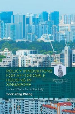 Policy Innovations for Affordable Housing In Singapore: From Colony to Global City - Palgrave Advances in Regional and Urban Economics (Hardback)