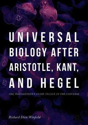Universal Biology after Aristotle, Kant, and Hegel: The Philosopher's Guide to Life in the Universe (Hardback)