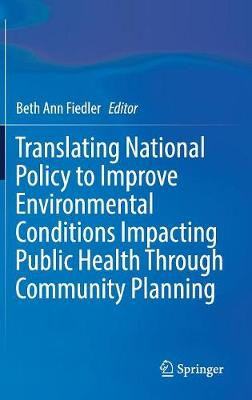Translating National Policy to Improve Environmental Conditions Impacting Public Health Through Community Planning (Hardback)