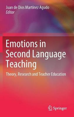 Emotions in Second Language Teaching: Theory, Research and Teacher Education (Hardback)