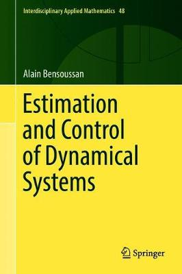 Estimation and Control of Dynamical Systems - Interdisciplinary Applied Mathematics 48 (Hardback)