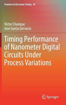 Timing Performance of Nanometer Digital Circuits Under Process Variations - Frontiers in Electronic Testing 39 (Hardback)