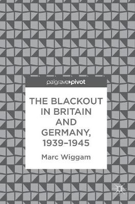 The Blackout in Britain and Germany, 1939-1945 (Hardback)