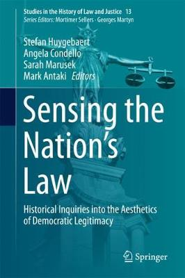 Sensing the Nation's Law: Historical Inquiries into the Aesthetics of Democratic Legitimacy - Studies in the History of Law and Justice 13 (Hardback)