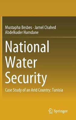 National Water Security: Case Study of an Arid Country: Tunisia (Hardback)
