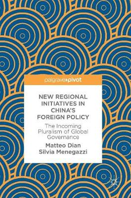 New Regional Initiatives in China's Foreign Policy: The Incoming Pluralism of Global Governance (Hardback)