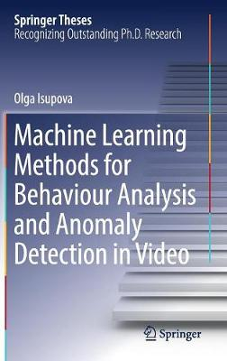 Machine Learning Methods for Behaviour Analysis and Anomaly Detection in Video - Springer Theses (Hardback)
