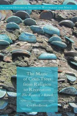 The Magic of Coin-Trees from Religion to Recreation: The Roots of a Ritual - Palgrave Historical Studies in Witchcraft and Magic (Hardback)