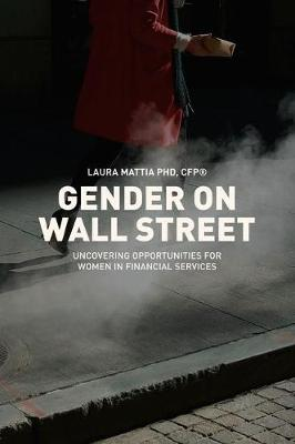 Gender on Wall Street: Uncovering Opportunities for Women in Financial Services (Hardback)
