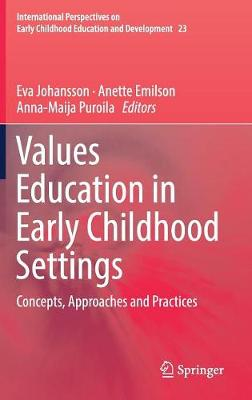Values Education in Early Childhood Settings: Concepts, Approaches and Practices - International Perspectives on Early Childhood Education and Development 23 (Hardback)