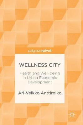 Wellness City: Health and Well-being in Urban Economic Development (Hardback)