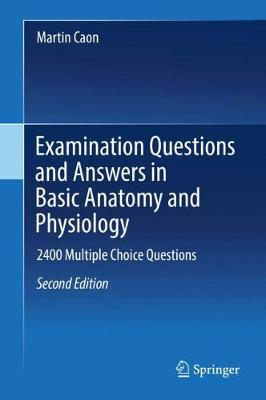 Examination Questions and Answers in Basic Anatomy and Physiology: 2400 Multiple Choice Questions (Hardback)