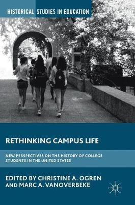 Rethinking Campus Life: New Perspectives on the History of College Students in the United States - Historical Studies in Education (Hardback)