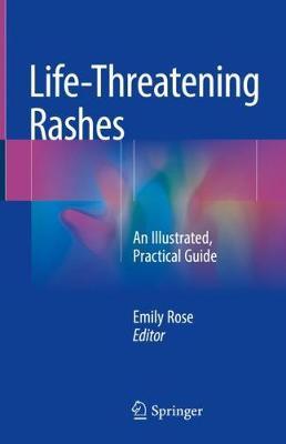 Life-Threatening Rashes: An Illustrated, Practical Guide (Hardback)