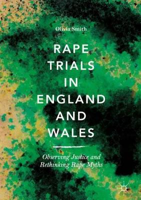 Rape Trials in England and Wales: Observing Justice and Rethinking Rape Myths (Hardback)