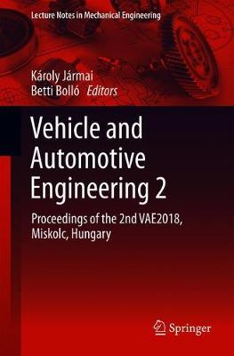 Vehicle and Automotive Engineering 2: Proceedings of the 2nd VAE2018, Miskolc, Hungary - Lecture Notes in Mechanical Engineering (Paperback)