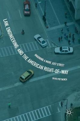 Law, Engineering, and the American Right-of-Way: Imagining a More Just Street (Hardback)
