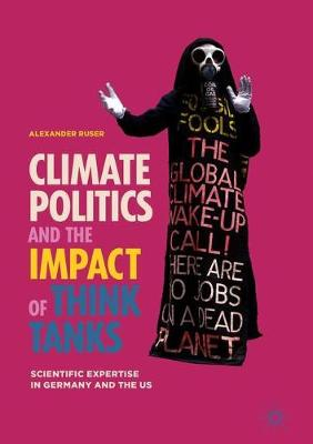 Climate Politics and the Impact of Think Tanks: Scientific Expertise in Germany and the US (Hardback)