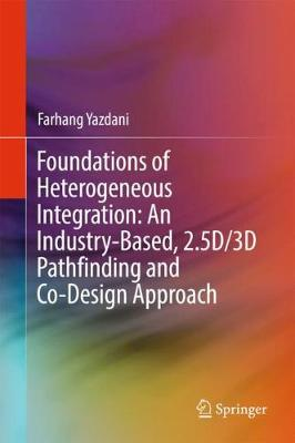 Foundations of Heterogeneous Integration: An Industry-Based, 2.5D/3D Pathfinding and Co-Design Approach (Hardback)