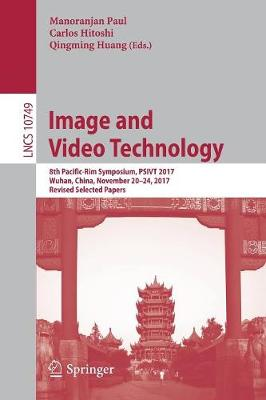 Image and Video Technology: 8th Pacific-Rim Symposium, PSIVT 2017, Wuhan, China, November 20-24, 2017, Revised Selected Papers - Image Processing, Computer Vision, Pattern Recognition, and Graphics 10749 (Paperback)
