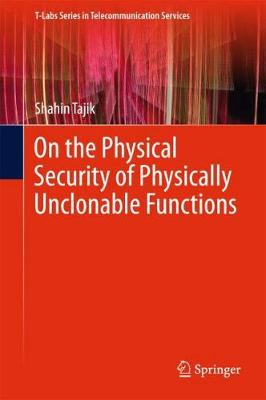 On the Physical Security of Physically Unclonable Functions - T-Labs Series in Telecommunication Services (Hardback)