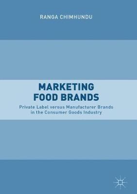 Marketing Food Brands: Private Label versus Manufacturer Brands in the Consumer Goods Industry (Hardback)