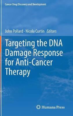 Targeting the DNA Damage Response for Anti-Cancer Therapy - Cancer Drug Discovery and Development (Hardback)