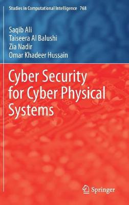Cyber Security for Cyber Physical Systems - Studies in Computational Intelligence 768 (Hardback)