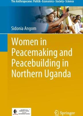 Women in Peacemaking and Peacebuilding in Northern Uganda - The Anthropocene: Politik-Economics-Society-Science 22 (Paperback)