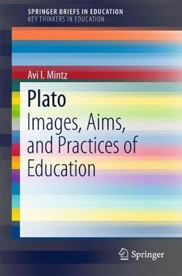 Plato: Images, Aims, and Practices of Education - SpringerBriefs in Education (Paperback)