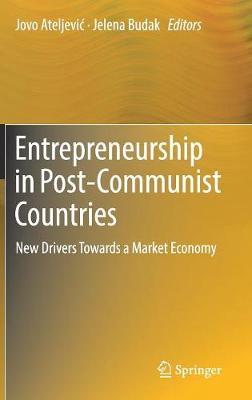 Entrepreneurship in Post-Communist Countries: New Drivers Towards a Market Economy (Hardback)