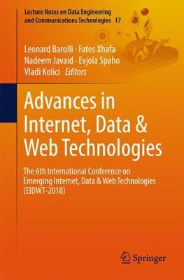 Advances in Internet, Data & Web Technologies: The 6th International Conference on Emerging Internet, Data & Web Technologies (EIDWT-2018) - Lecture Notes on Data Engineering and Communications Technologies 17 (Paperback)