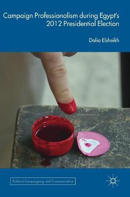 Campaign Professionalism during Egypt's 2012 Presidential Election - Political Campaigning and Communication (Hardback)