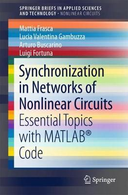 Synchronization in Networks of Nonlinear Circuits: Essential Topics with MATLAB (R) Code - SpringerBriefs in Nonlinear Circuits (Paperback)