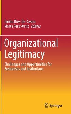 Organizational Legitimacy: Challenges and Opportunities for Businesses and Institutions (Hardback)