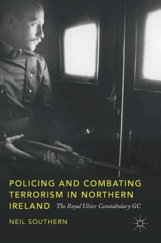 Policing and Combating Terrorism in Northern Ireland: The Royal Ulster Constabulary GC (Hardback)
