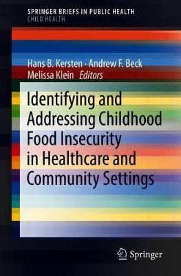 Identifying and Addressing Childhood Food Insecurity in Healthcare and Community Settings - SpringerBriefs in Public Health (Paperback)