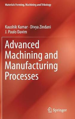 Advanced Machining and Manufacturing Processes - Materials Forming, Machining and Tribology (Hardback)